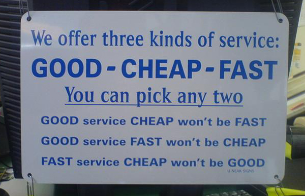 Cheap, Fast, Not Good; Cheap, Good, Not Fast; Fast, Good, Not Cheap